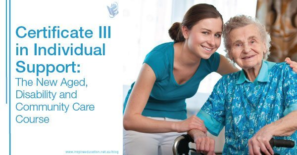 Certificate III in Individual Support: What You Need to Know